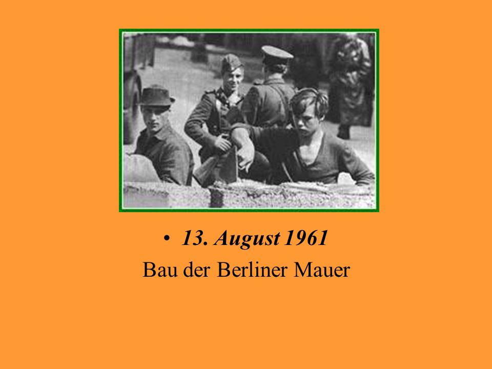 13. August 1961 Bau der Berliner Mauer