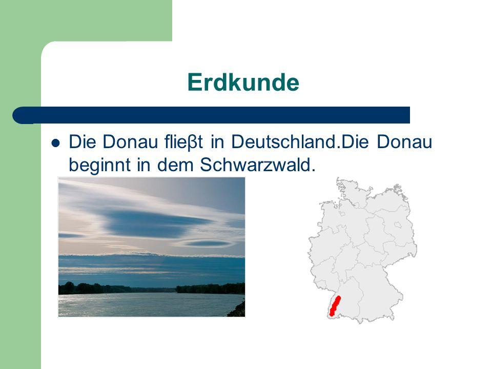 Erdkunde Die Donau flieβt in Deutschland.Die Donau beginnt in dem Schwarzwald.