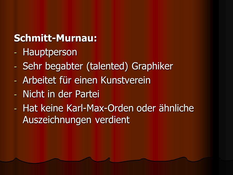 Schmitt-Murnau:Hauptperson. Sehr begabter (talented) Graphiker. Arbeitet für einen Kunstverein. Nicht in der Partei.