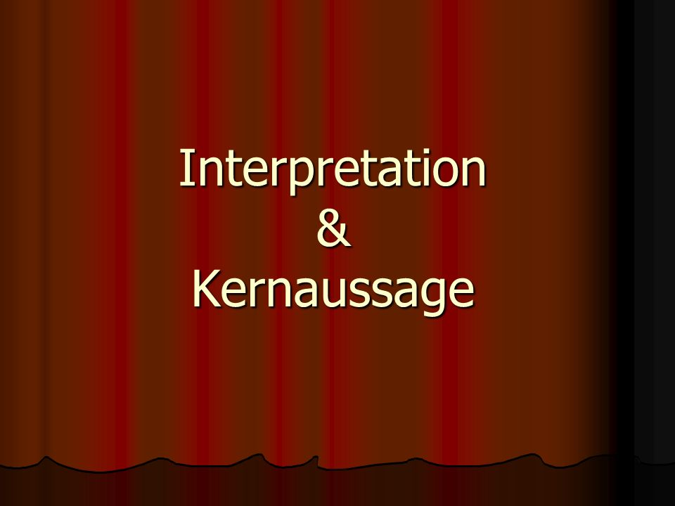 Interpretation & Kernaussage