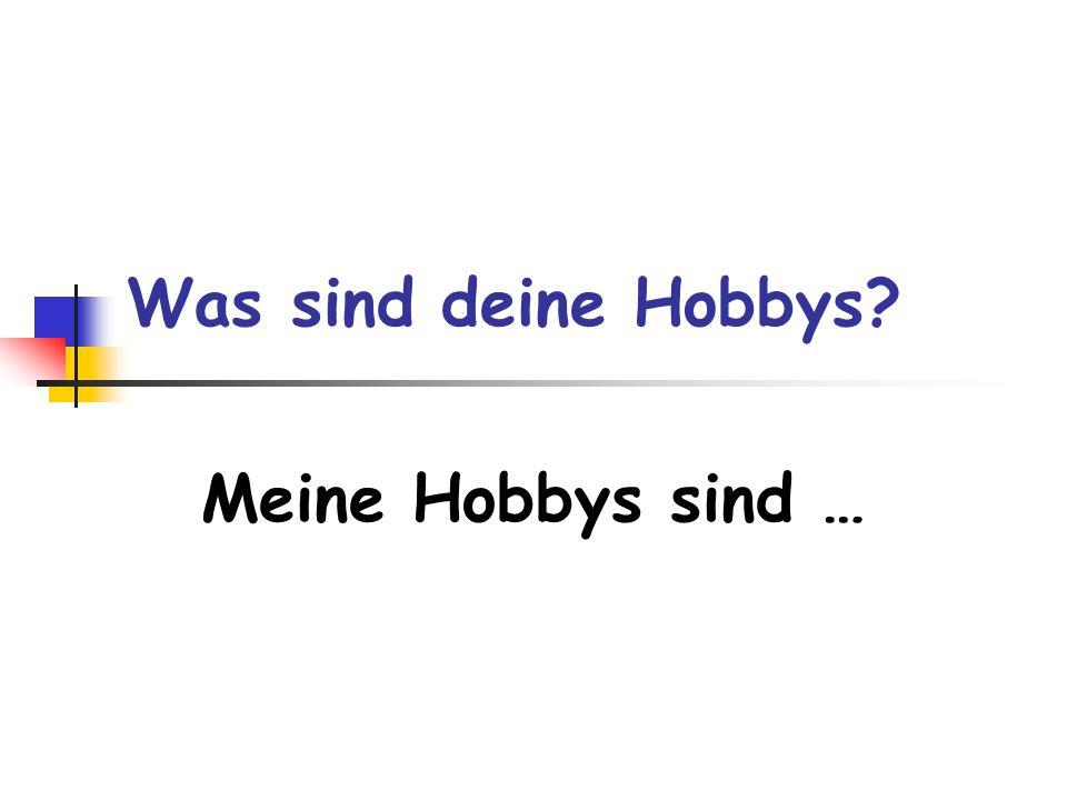 Was sind deine Hobbys Meine Hobbys sind …