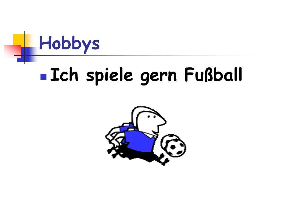 Hobbys Ich spiele gern Fußball