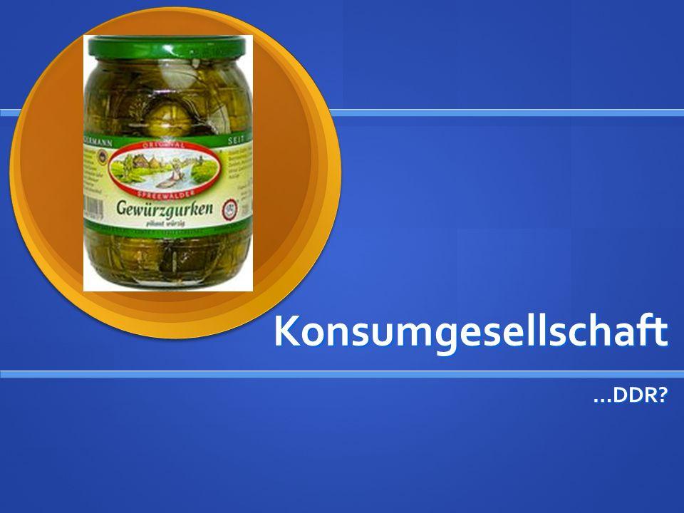 Konsumgesellschaft …DDR