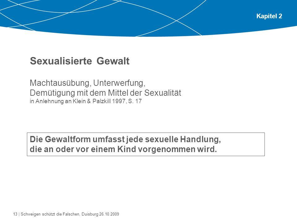 Kapitel 2Sexualisierte Gewalt. Machtausübung, Unterwerfung, Demütigung mit dem Mittel der Sexualität in Anlehnung an Klein & Palzkill 1997, S. 17.