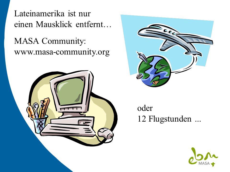Lateinamerika ist nur einen Mausklick entfernt… MASA Community: www.masa-community.org.