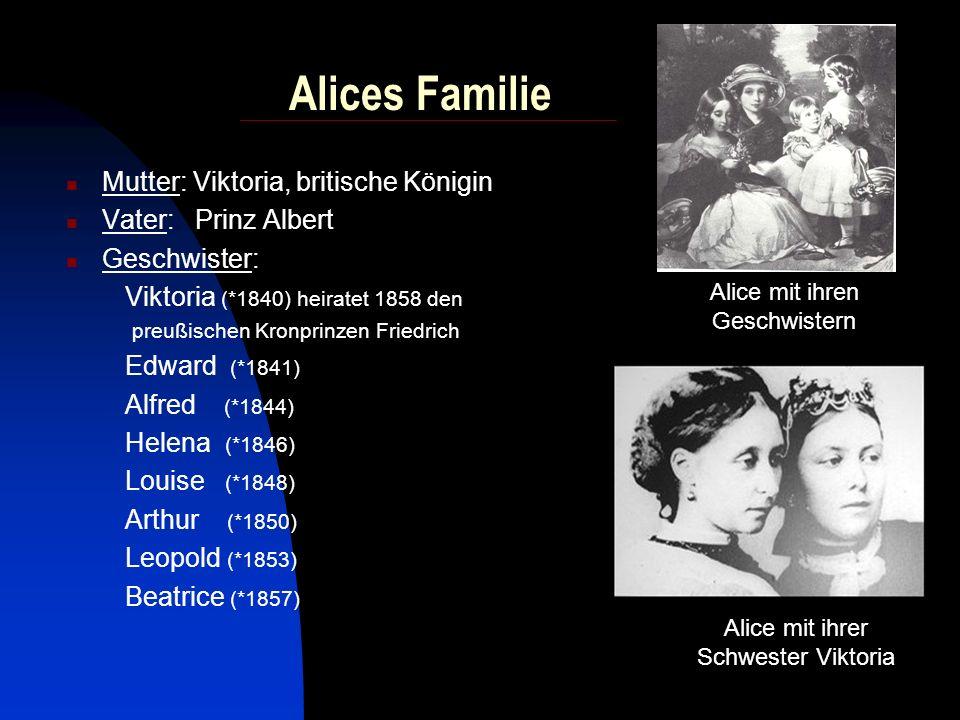 Alices Familie Mutter: Viktoria, britische Königin Vater: Prinz Albert