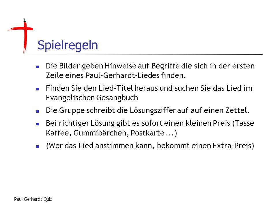 Spielregeln Die Bilder geben Hinweise auf Begriffe die sich in der ersten Zeile eines Paul-Gerhardt-Liedes finden.