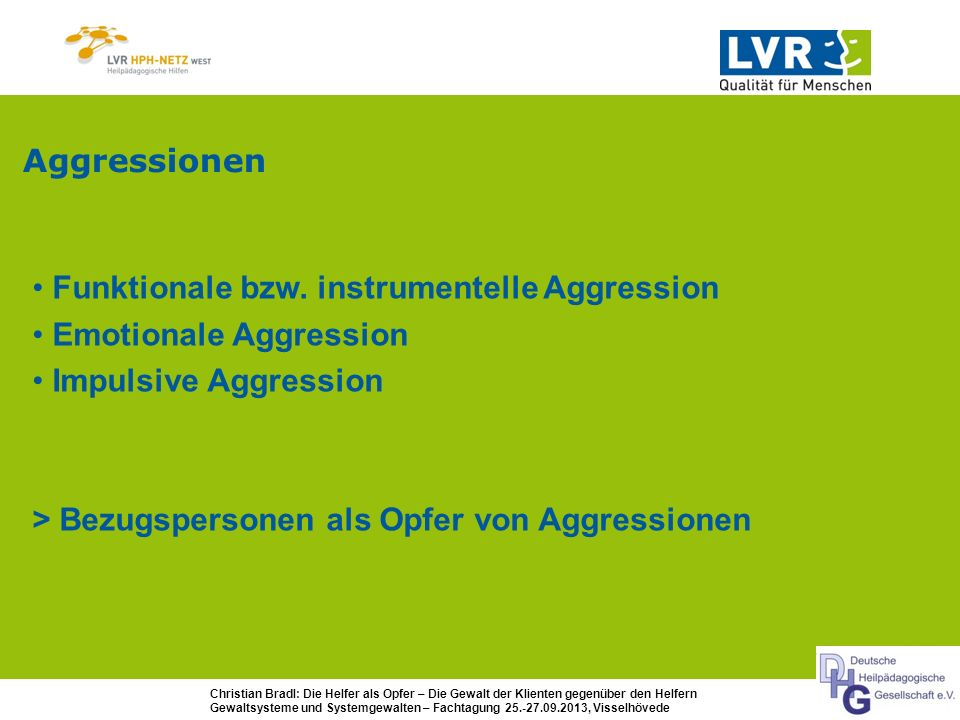 Aggressionen Funktionale bzw. instrumentelle Aggression. Emotionale Aggression. Impulsive Aggression.