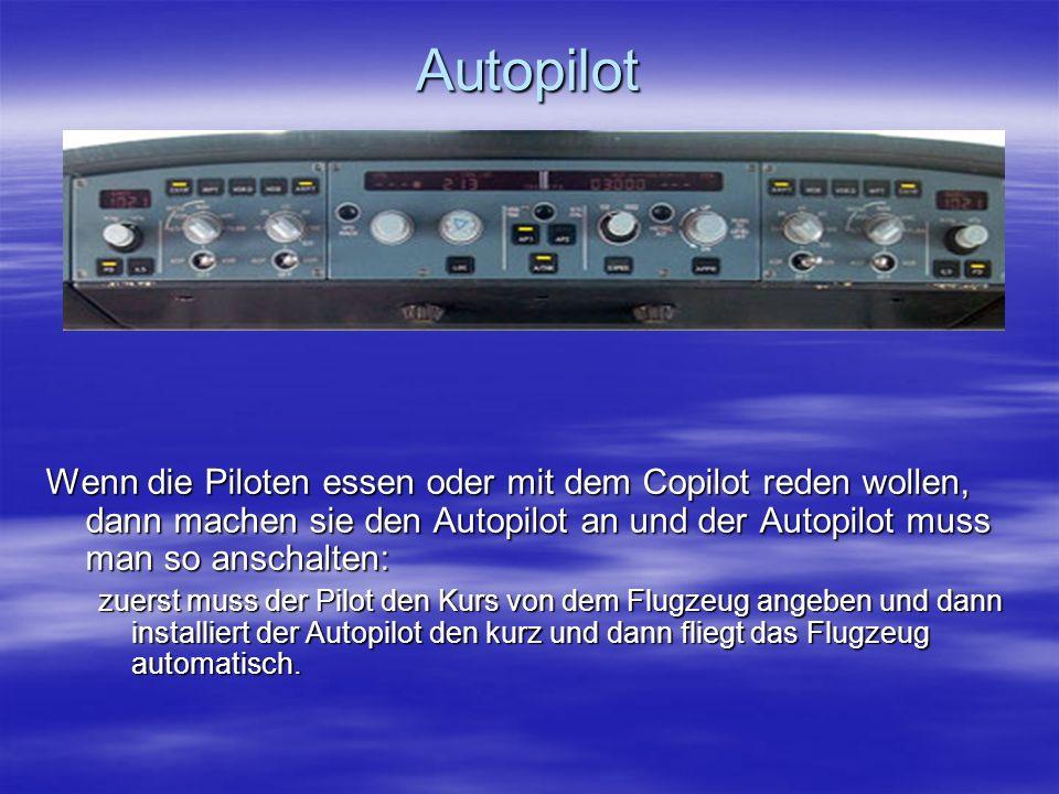 Autopilot Wenn die Piloten essen oder mit dem Copilot reden wollen, dann machen sie den Autopilot an und der Autopilot muss man so anschalten: