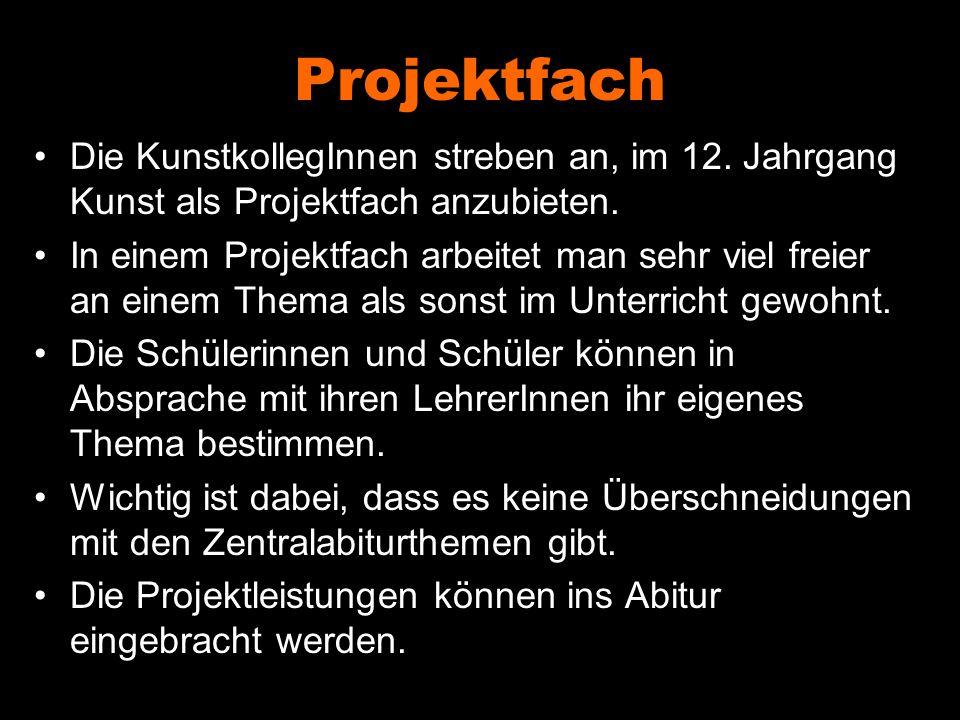 Projektfach Die KunstkollegInnen streben an, im 12. Jahrgang Kunst als Projektfach anzubieten.