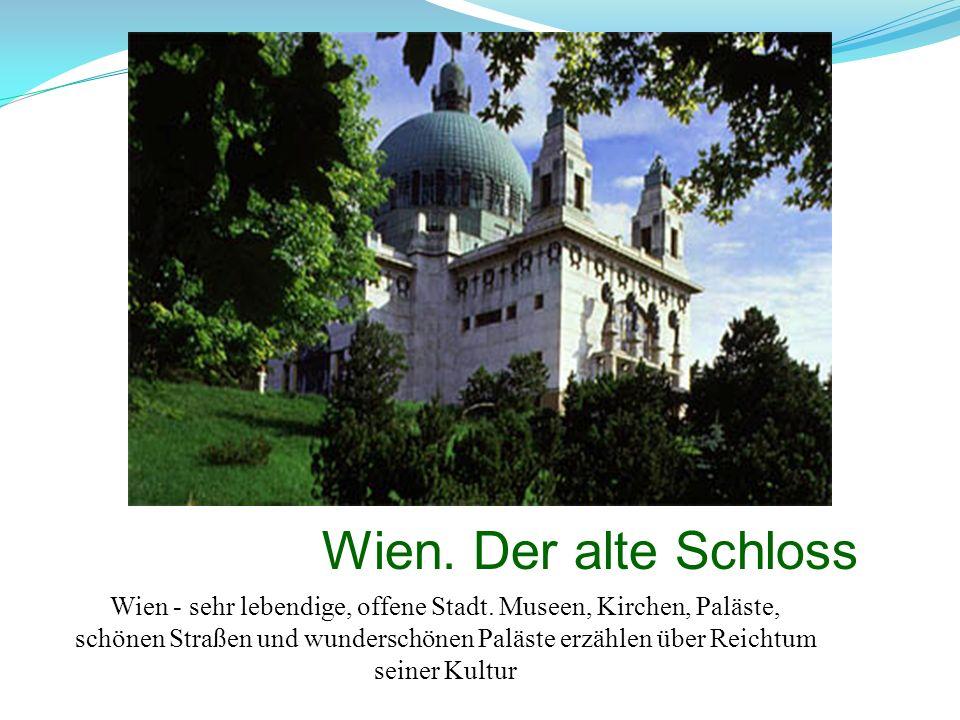Wien. Der alte Schloss Wien - sehr lebendige, offene Stadt. Museen, Kirchen, Paläste,