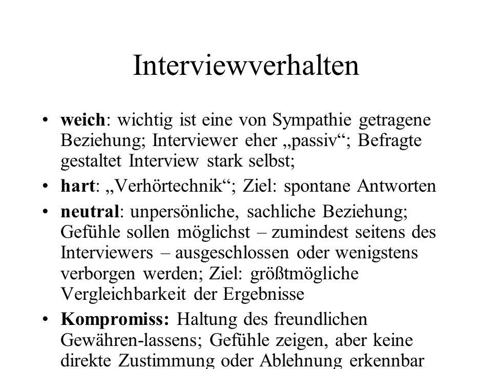 """Interviewverhalten weich: wichtig ist eine von Sympathie getragene Beziehung; Interviewer eher """"passiv ; Befragte gestaltet Interview stark selbst;"""