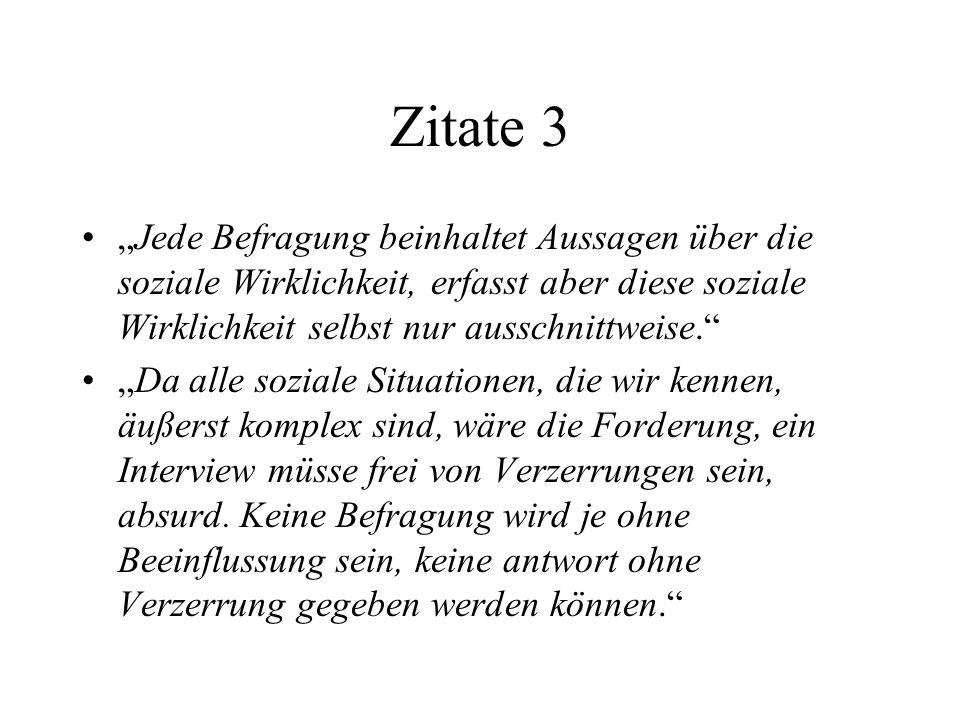 """Zitate 3 """"Jede Befragung beinhaltet Aussagen über die soziale Wirklichkeit, erfasst aber diese soziale Wirklichkeit selbst nur ausschnittweise."""