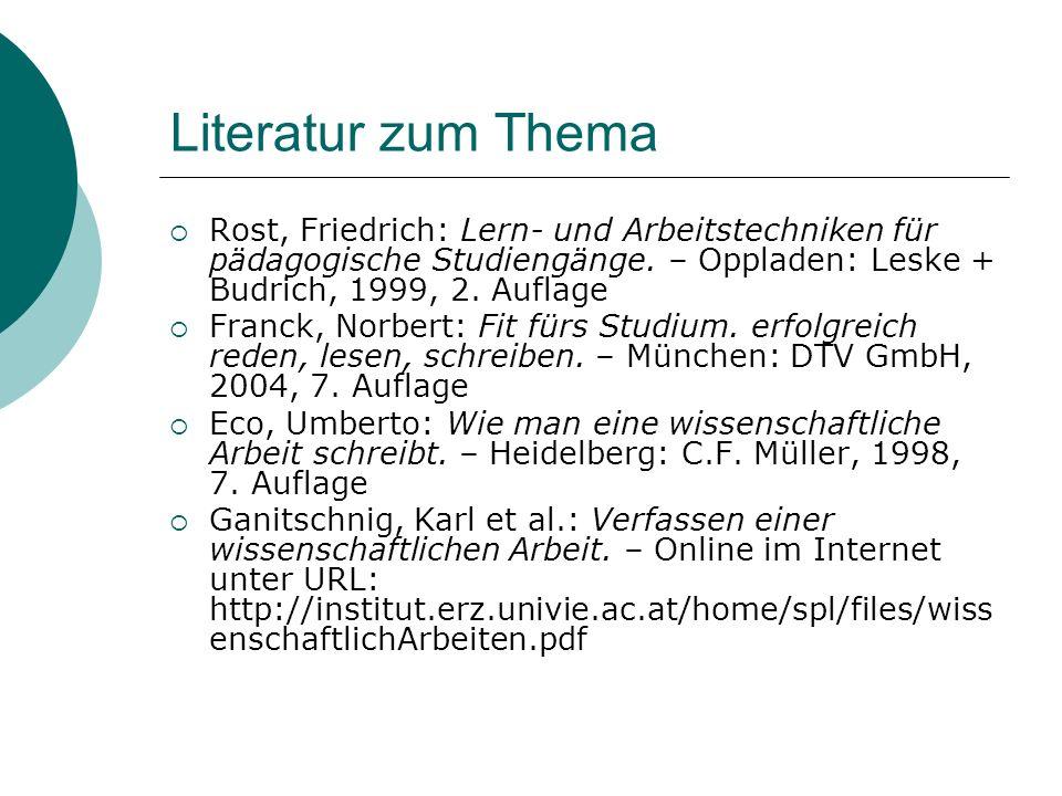 Literatur zum Thema Rost, Friedrich: Lern- und Arbeitstechniken für pädagogische Studiengänge. – Oppladen: Leske + Budrich, 1999, 2. Auflage.