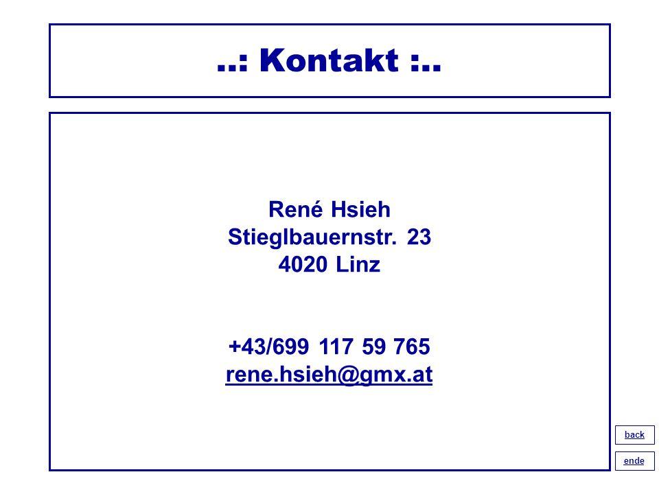 ..: Kontakt :.. René Hsieh Stieglbauernstr. 23 4020 Linz +43/699 117 59 765 rene.hsieh@gmx.at. back.