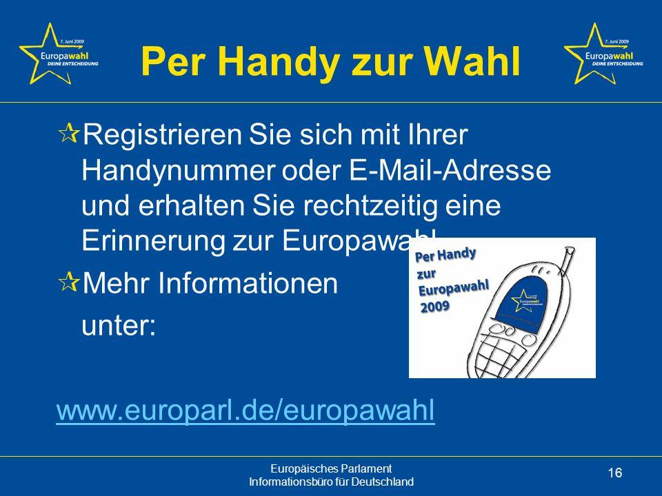 Per Handy zur Wahl Registrieren Sie sich mit Ihrer Handynummer oder E-Mail-Adresse und erhalten Sie rechtzeitig eine Erinnerung zur Europawahl.