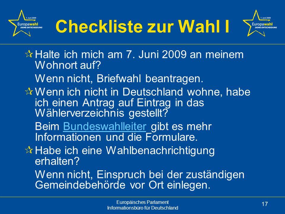 Checkliste zur Wahl I Halte ich mich am 7. Juni 2009 an meinem Wohnort auf Wenn nicht, Briefwahl beantragen.