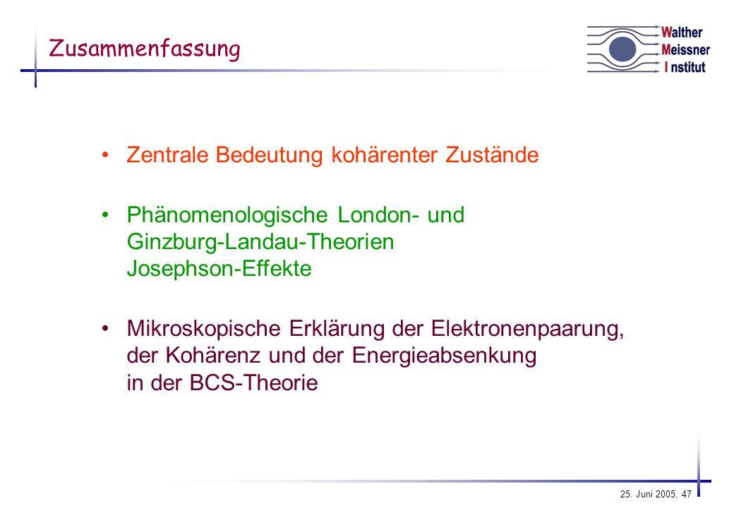 Zusammenfassung Zentrale Bedeutung kohärenter Zustände. Phänomenologische London- und Ginzburg-Landau-Theorien Josephson-Effekte.