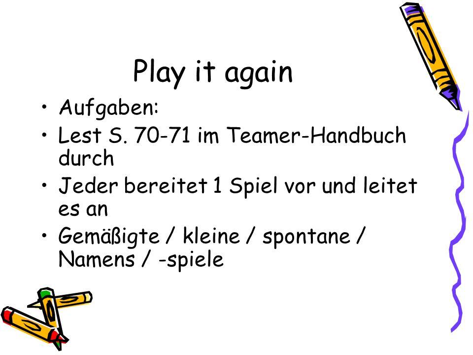 Play it again Aufgaben: Lest S. 70-71 im Teamer-Handbuch durch