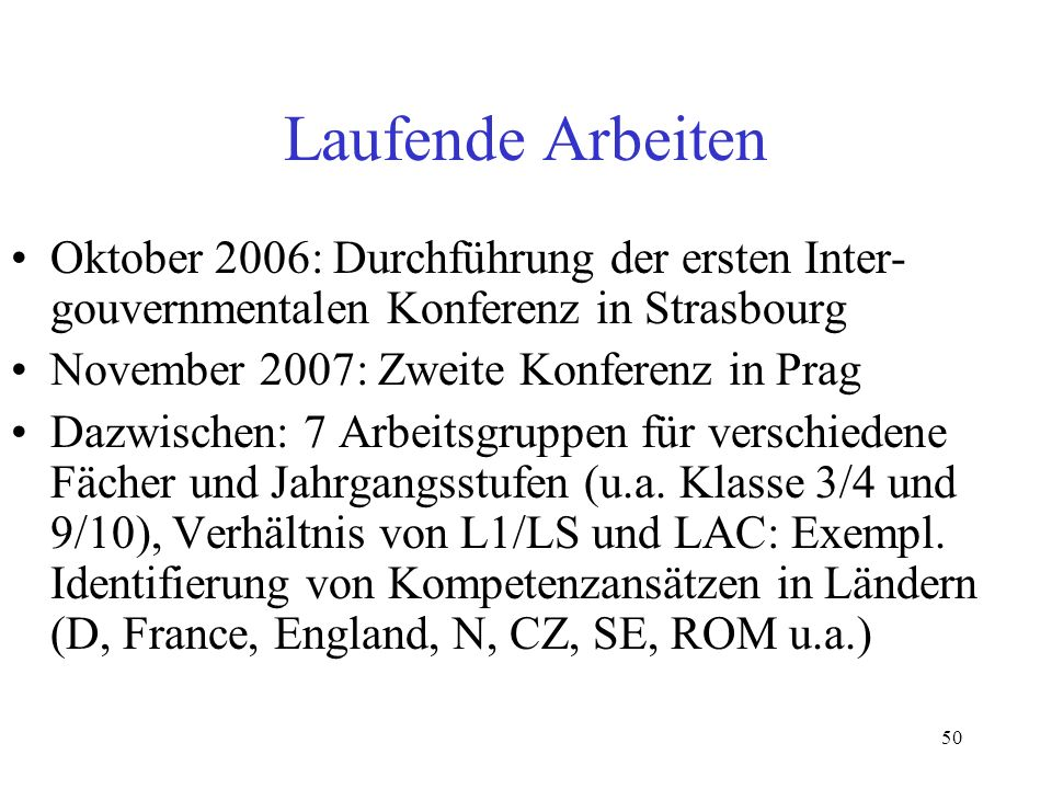 Laufende Arbeiten Oktober 2006: Durchführung der ersten Inter-gouvernmentalen Konferenz in Strasbourg.