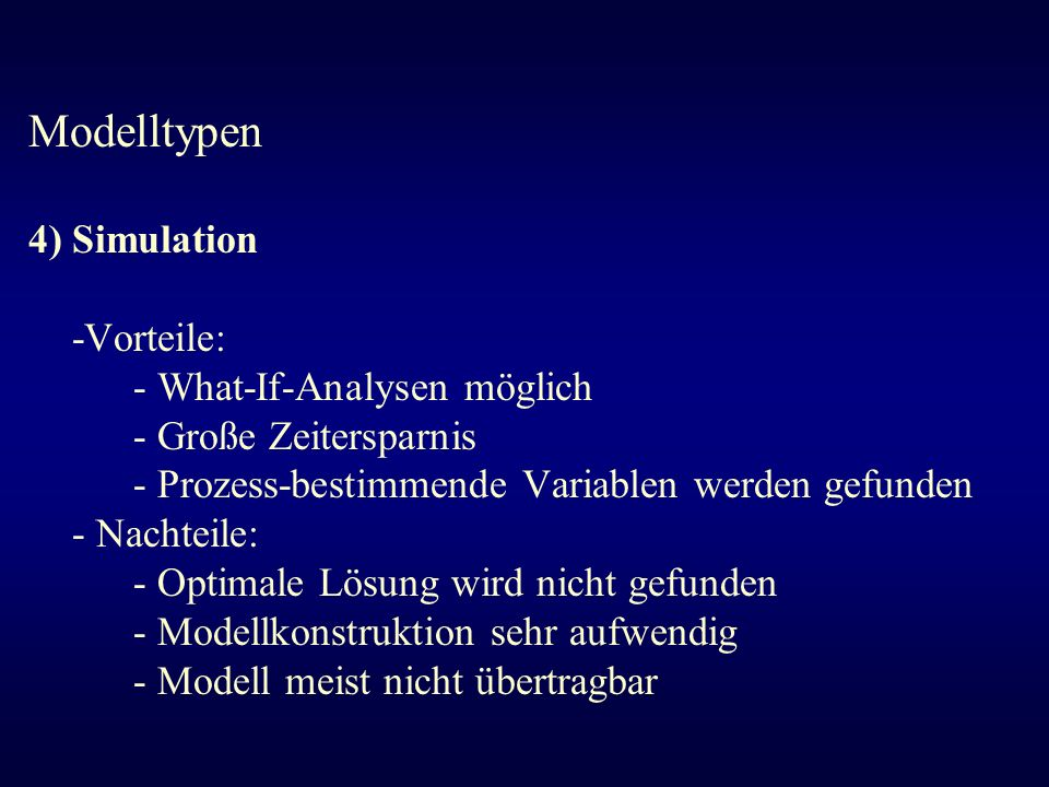 Modelltypen 4) Simulation -Vorteile: - What-If-Analysen möglich