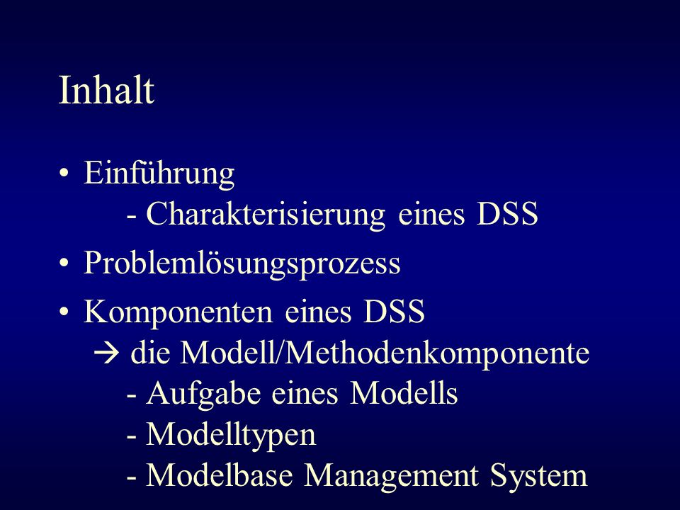 Inhalt Einführung - Charakterisierung eines DSS Problemlösungsprozess