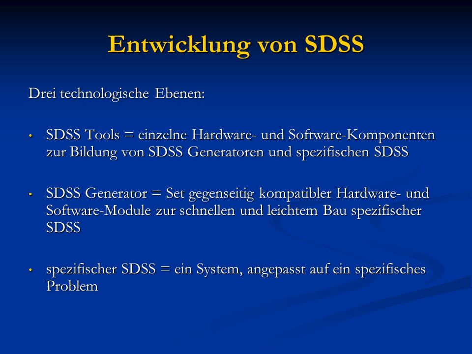 Entwicklung von SDSS Drei technologische Ebenen:
