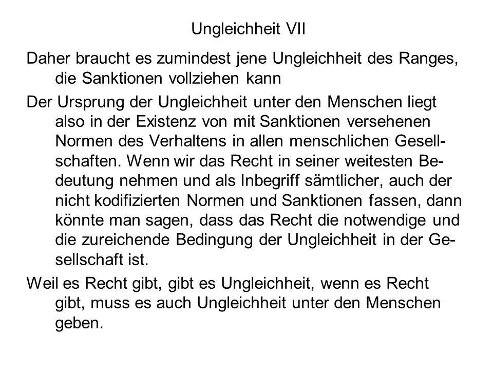 Ungleichheit VII Daher braucht es zumindest jene Ungleichheit des Ranges, die Sanktionen vollziehen kann.