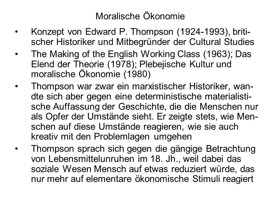 Moralische Ökonomie Konzept von Edward P. Thompson (1924-1993), briti-scher Historiker und Mitbegründer der Cultural Studies.
