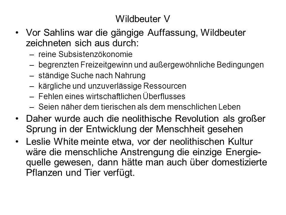 Wildbeuter V Vor Sahlins war die gängige Auffassung, Wildbeuter zeichneten sich aus durch: reine Subsistenzökonomie.
