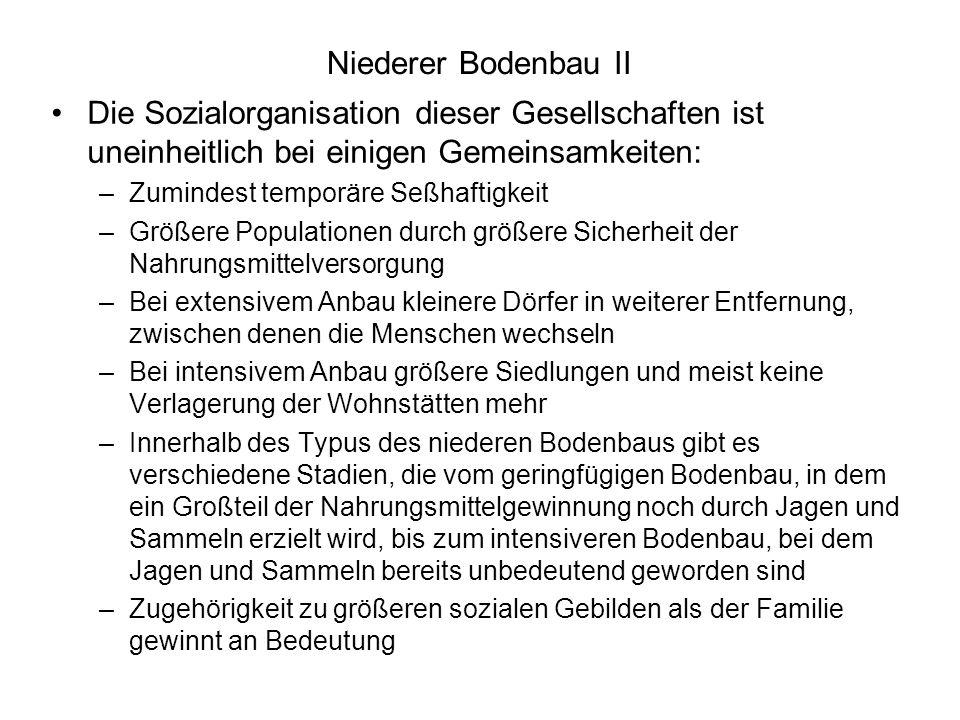 Niederer Bodenbau II Die Sozialorganisation dieser Gesellschaften ist uneinheitlich bei einigen Gemeinsamkeiten: