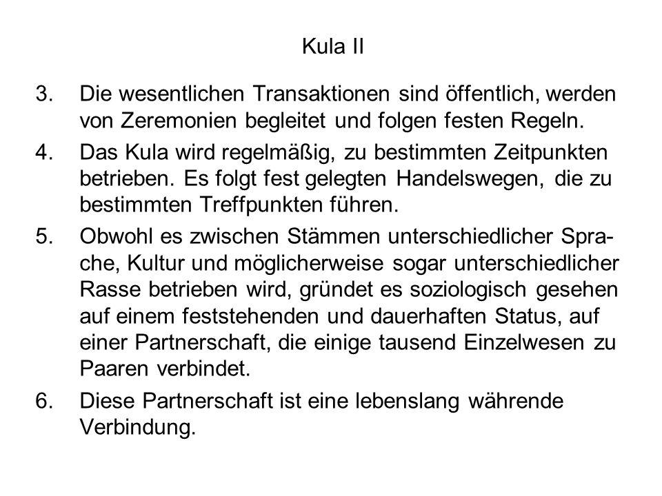 Kula II 3. Die wesentlichen Transaktionen sind öffentlich, werden von Zeremonien begleitet und folgen festen Regeln.