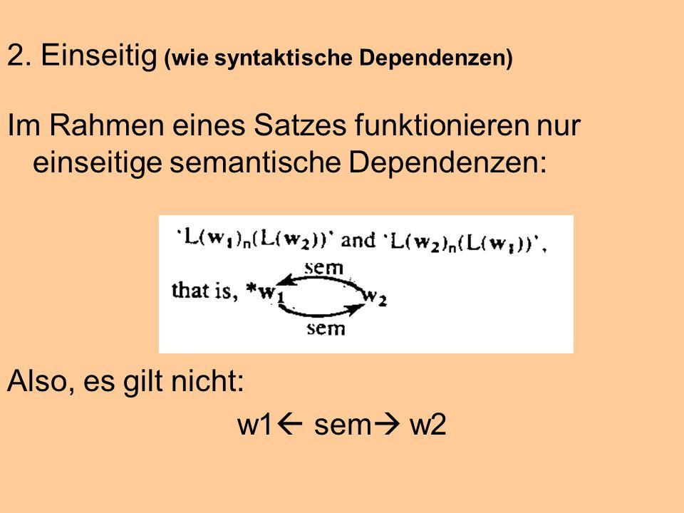 2. Einseitig (wie syntaktische Dependenzen)
