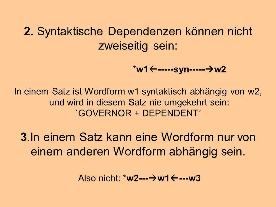 2. Syntaktische Dependenzen können nicht zweiseitig sein: