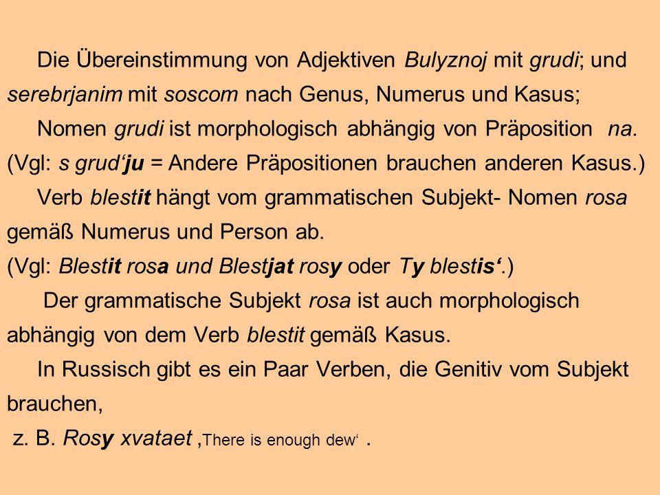 Die Übereinstimmung von Adjektiven Bulyznoj mit grudi; und serebrjanim mit soscom nach Genus, Numerus und Kasus; Nomen grudi ist morphologisch abhängig von Präposition na.