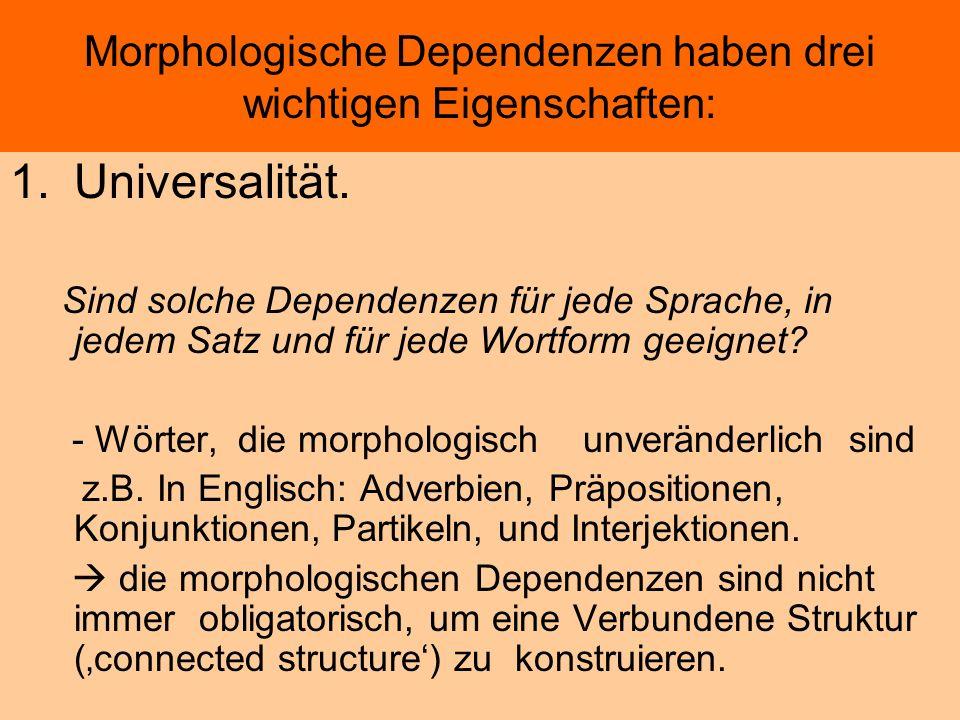 Morphologische Dependenzen haben drei wichtigen Eigenschaften: