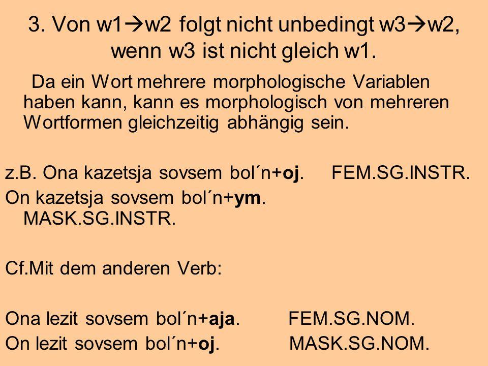 3. Von w1w2 folgt nicht unbedingt w3w2, wenn w3 ist nicht gleich w1.