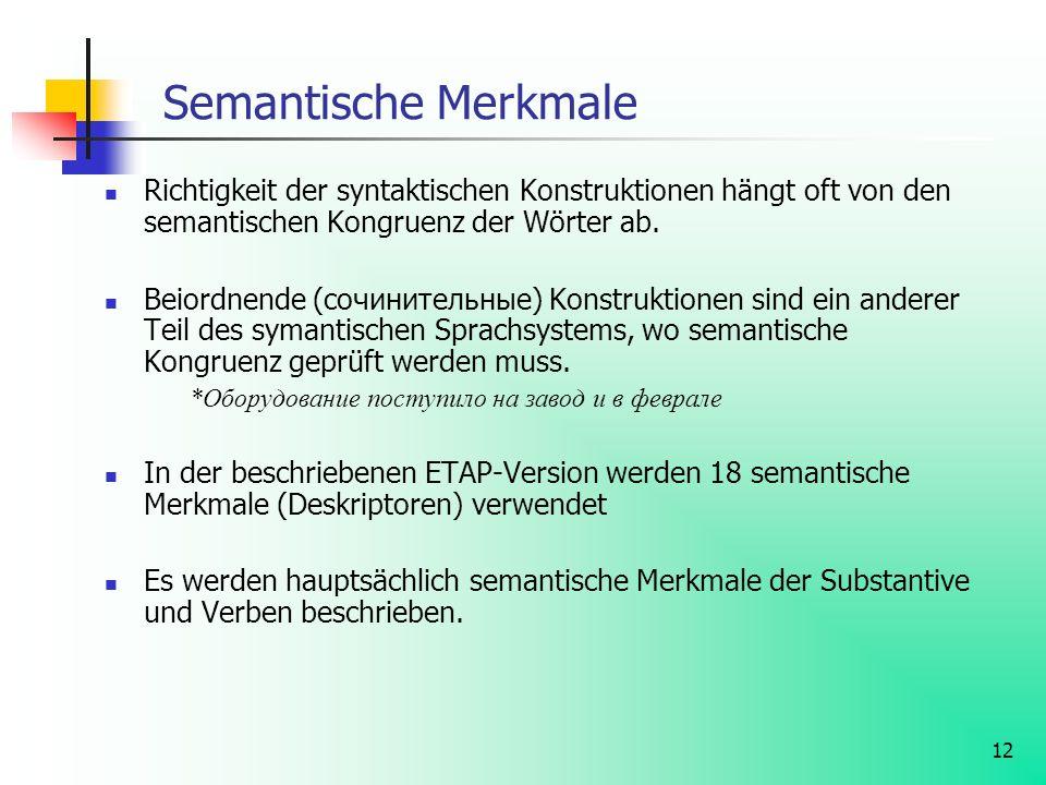 Semantische Merkmale Richtigkeit der syntaktischen Konstruktionen hängt oft von den semantischen Kongruenz der Wörter ab.