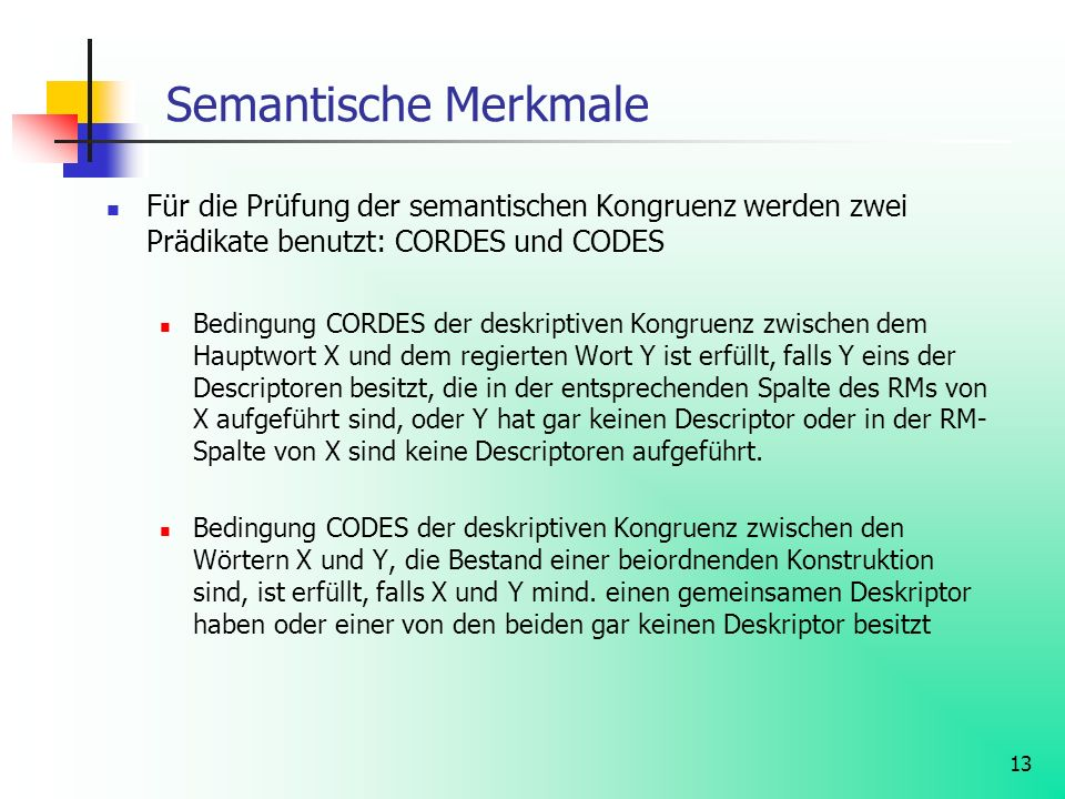 Semantische Merkmale Für die Prüfung der semantischen Kongruenz werden zwei Prädikate benutzt: CORDES und CODES.