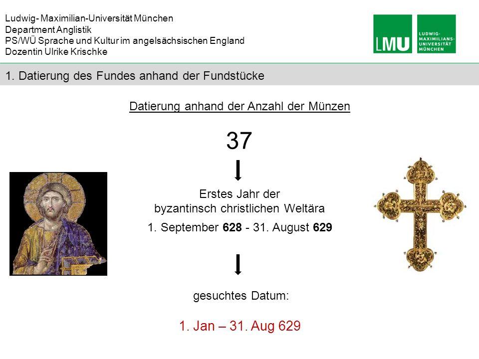 37 1. Jan – 31. Aug 629 1. Datierung des Fundes anhand der Fundstücke
