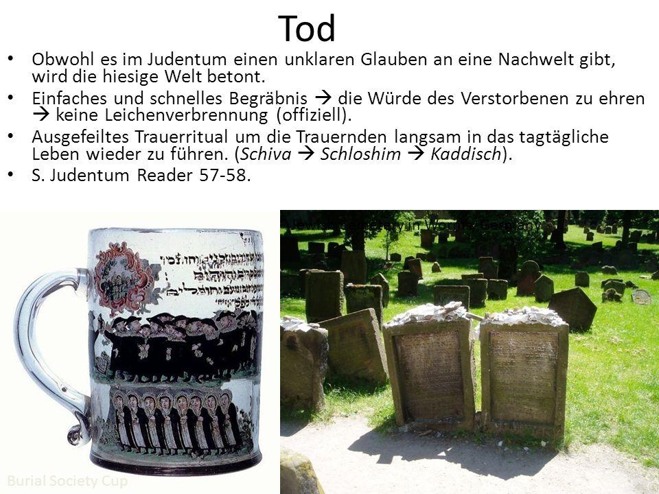 Tod Obwohl es im Judentum einen unklaren Glauben an eine Nachwelt gibt, wird die hiesige Welt betont.
