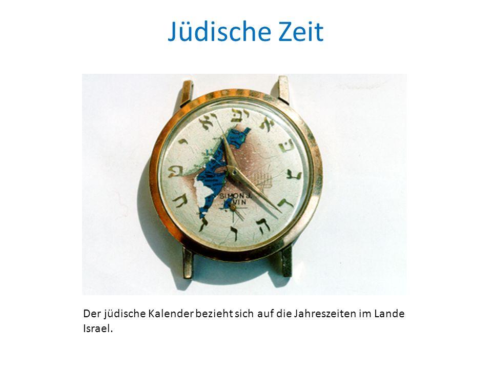 Jüdische Zeit Der jüdische Kalender bezieht sich auf die Jahreszeiten im Lande Israel.
