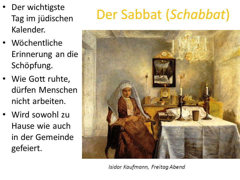 Der Sabbat (Schabbat) Der wichtigste Tag im jüdischen Kalender.