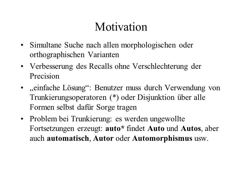 MotivationSimultane Suche nach allen morphologischen oder orthographischen Varianten. Verbesserung des Recalls ohne Verschlechterung der Precision.