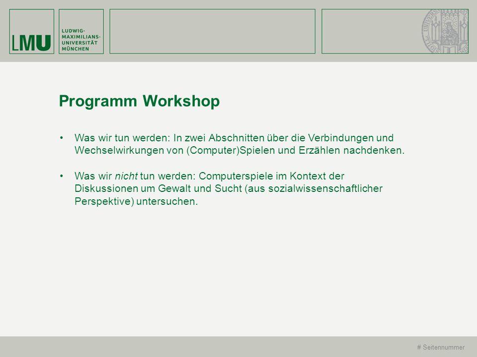 Programm Workshop Was wir tun werden: In zwei Abschnitten über die Verbindungen und Wechselwirkungen von (Computer)Spielen und Erzählen nachdenken.