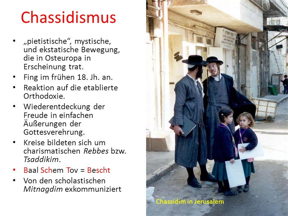 """Chassidismus """"pietistische , mystische, und ekstatische Bewegung, die in Osteuropa in Erscheinung trat."""
