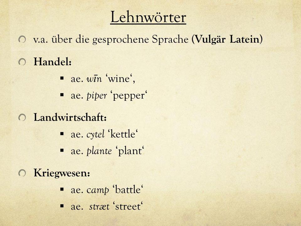 Lehnwörter v.a. über die gesprochene Sprache (Vulgär Latein) Handel:
