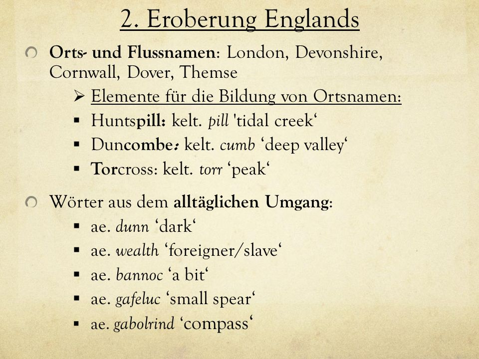 2. Eroberung Englands Orts- und Flussnamen: London, Devonshire, Cornwall, Dover, Themse. Elemente für die Bildung von Ortsnamen: