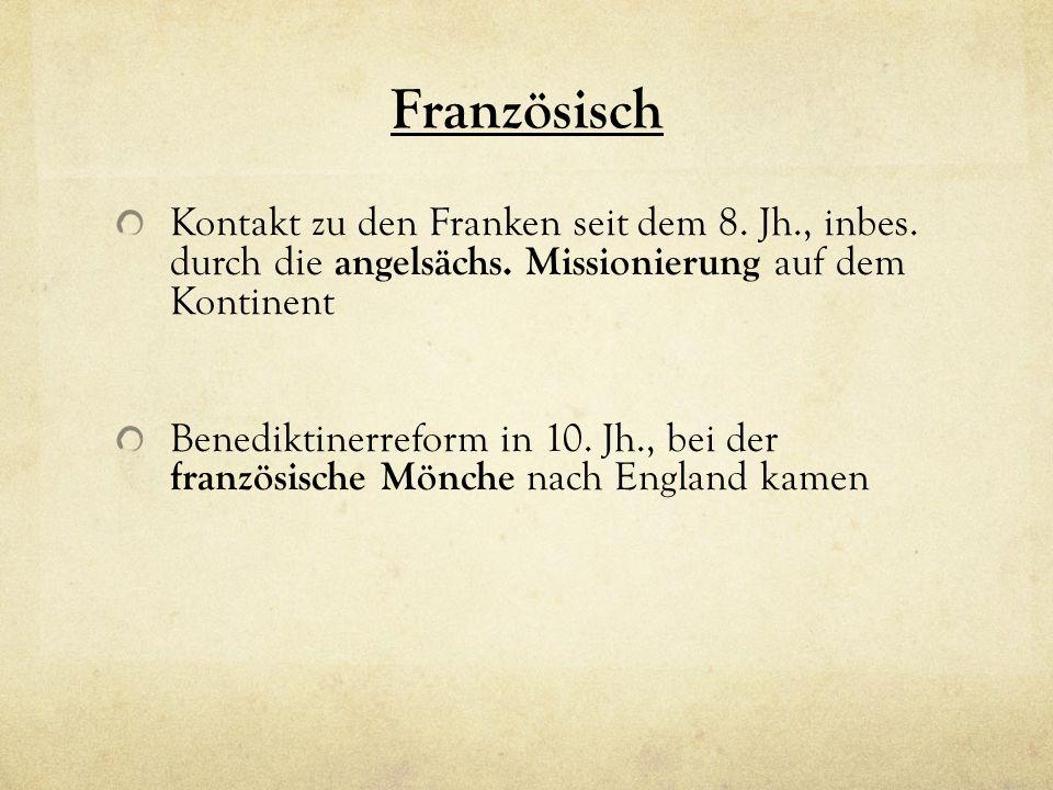 Französisch Kontakt zu den Franken seit dem 8. Jh., inbes. durch die angelsächs. Missionierung auf dem Kontinent.