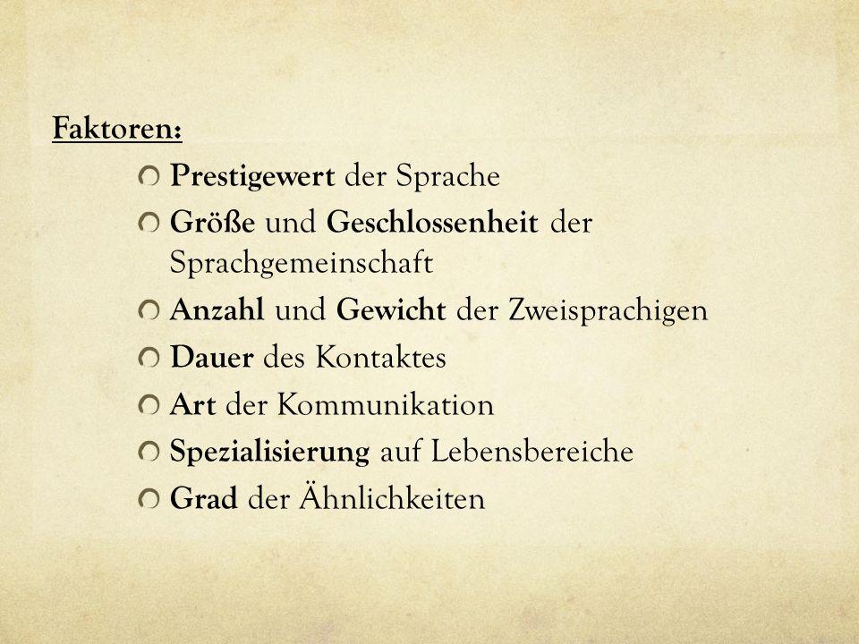 Faktoren: Prestigewert der Sprache. Größe und Geschlossenheit der Sprachgemeinschaft. Anzahl und Gewicht der Zweisprachigen.